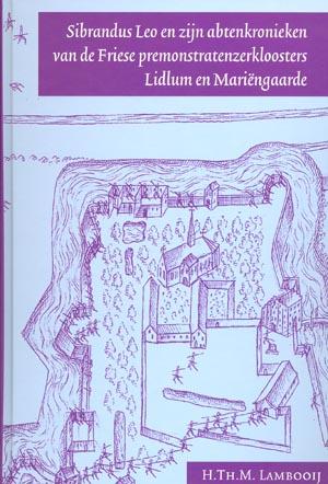 Sibrandus Leo en zijn abtenkronieken van de Friese premonstratenzerkloosters Lidlum en Mariën gaard