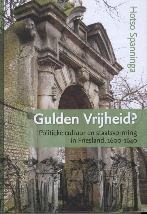 Gulden Vrijheid? Politieke cultuur en staatsvorming in Friesland, 1600-1640