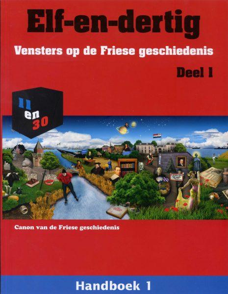 Elf-en-dertig; Vensters op de Friese geschiedenis. Deel 1, Handboek