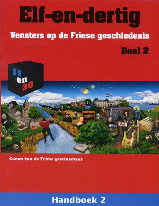 Elf-en-dertig; Vensters op de Friese geschiedenis. Deel 2, Handboek
