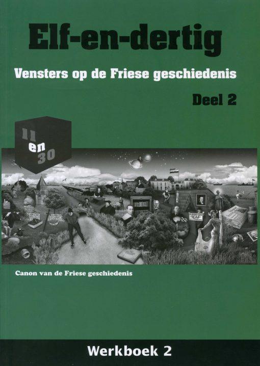 Elf-en-dertig; Vensters op de Friese geschiedenis. Deel 2, Werkboek