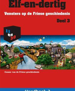 Elf-en-dertig; Vensters op de Friese geschiedenis. Deel 3, Handboek