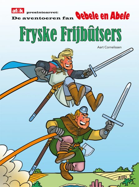 De aventoeren fan Oebele en Abele - Fryske Frijbûtsers, Aart Cornelissen